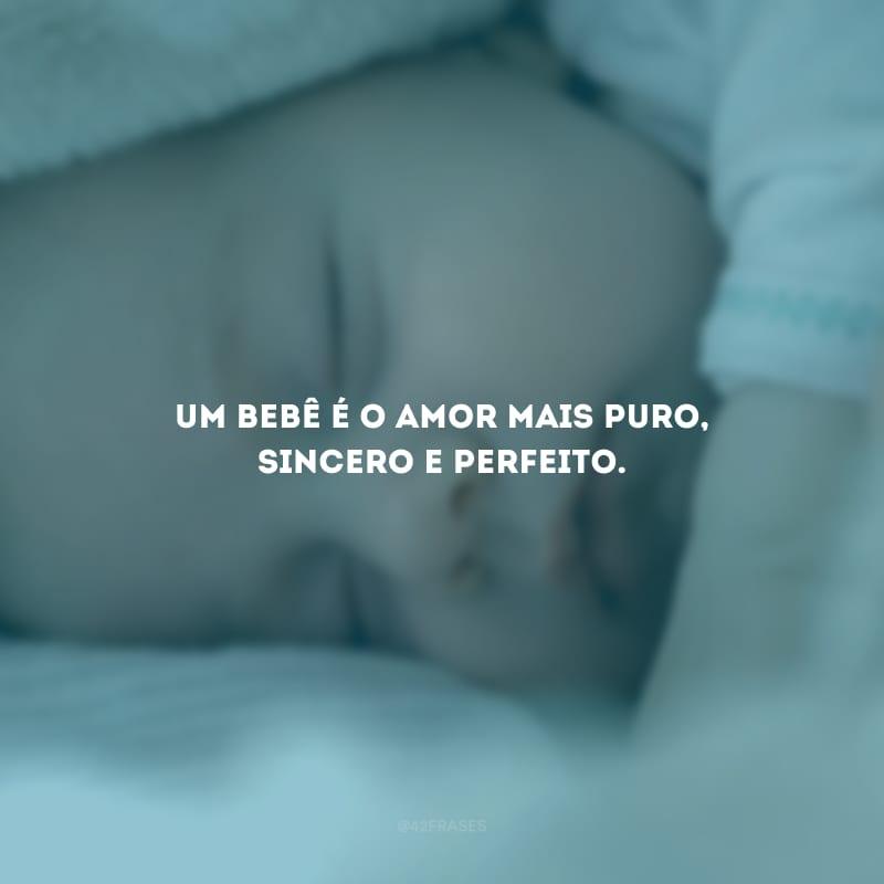 Um bebê é o amor mais puro, sincero e perfeito.