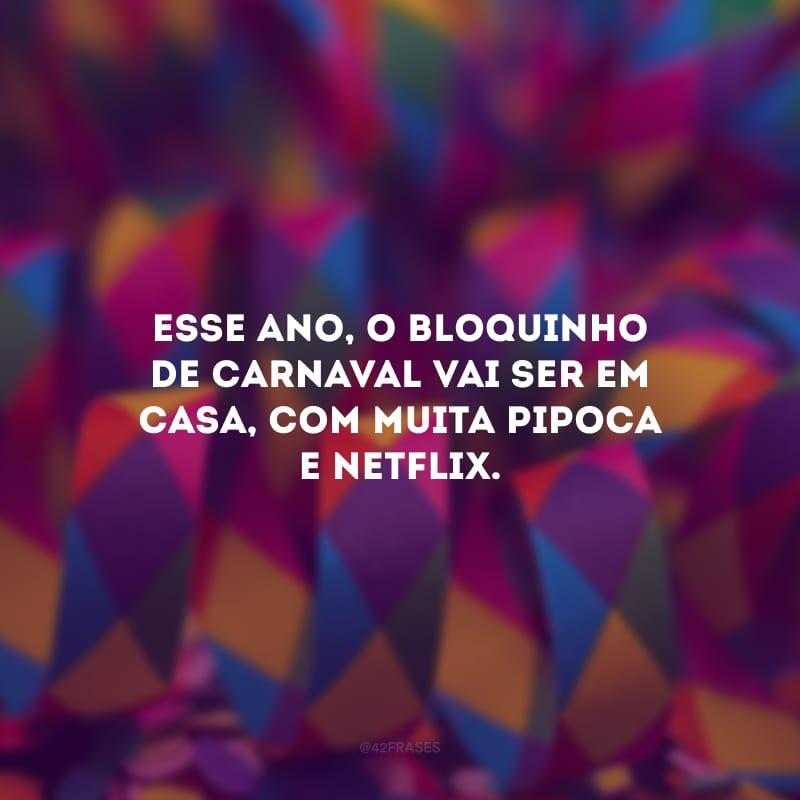 Esse ano, o bloquinho de Carnaval vai ser em casa, com muita pipoca e Netflix.