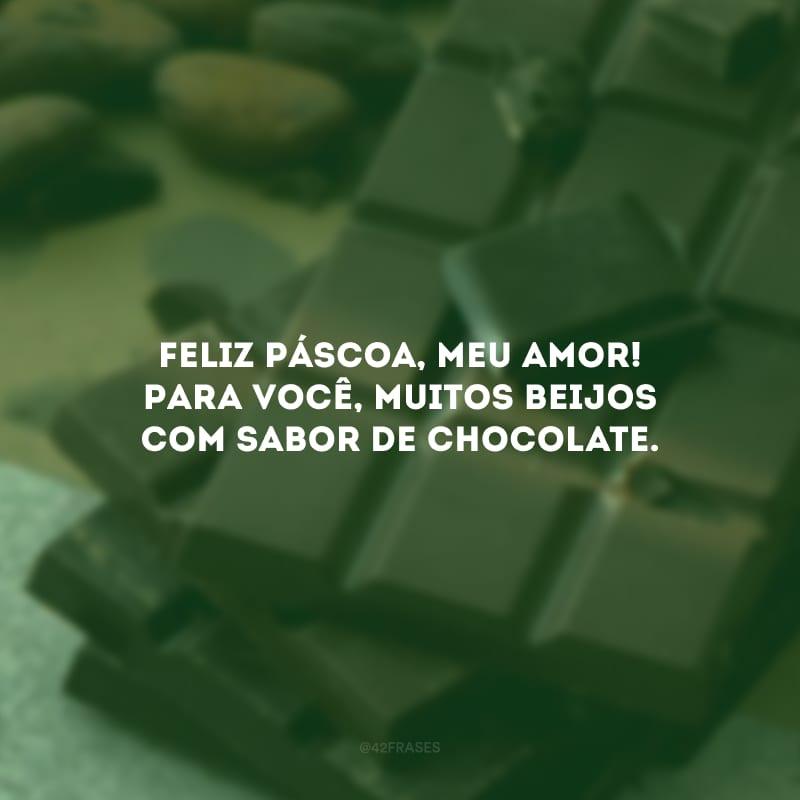 Feliz Páscoa, meu amor! Para você, muitos beijos com sabor de chocolate.