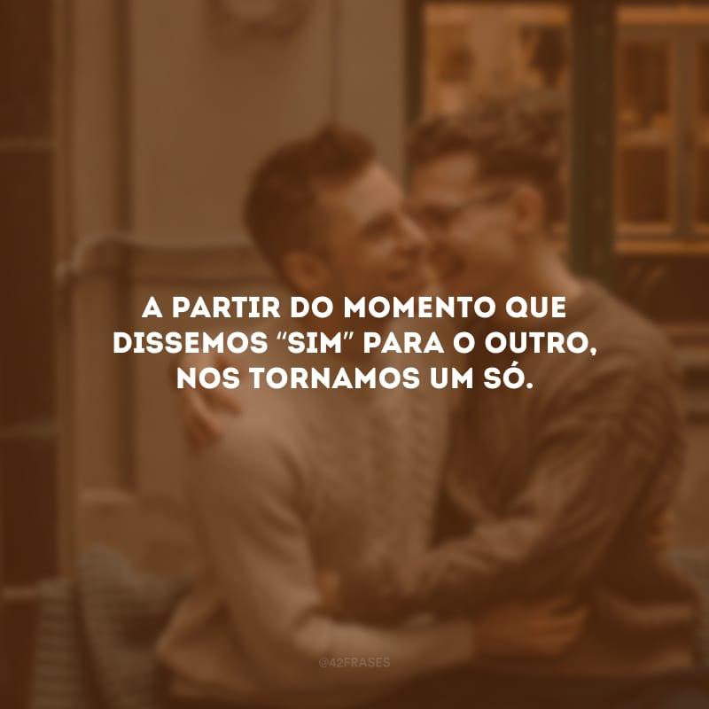 """A partir do momento que dissemos """"sim"""" para o outro, nos tornamos um só."""