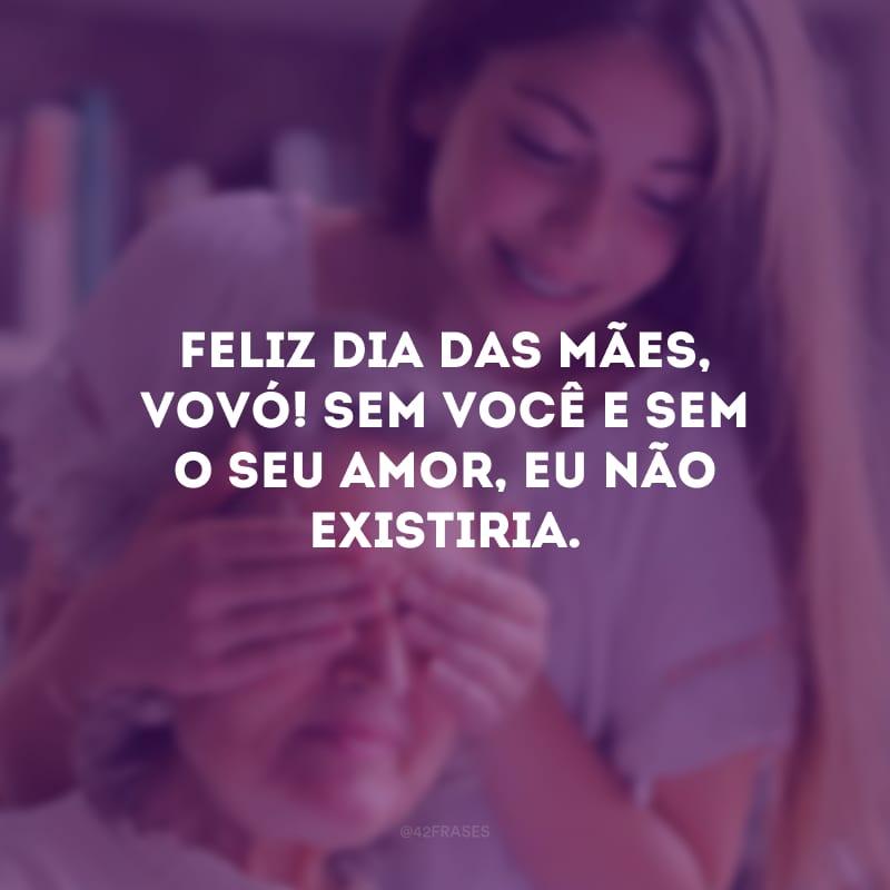 Feliz Dia das Mães, vovó! Sem você e sem o seu amor, eu não existiria.