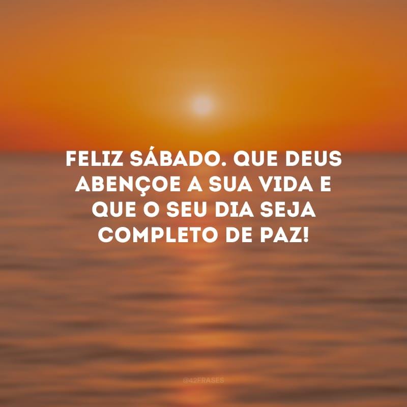 Feliz sábado. Que Deus abençoe a sua vida e que o seu dia seja completo de paz!