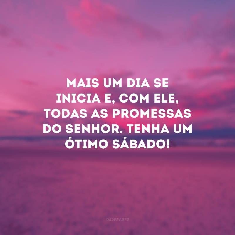 Mais um dia se inicia e, com ele, todas as promessas do Senhor. Tenha um ótimo sábado!